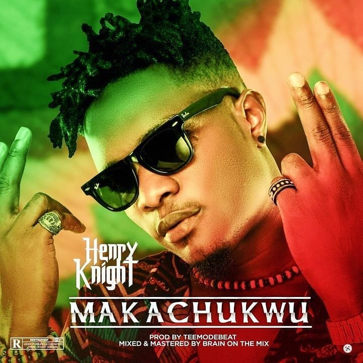 Henry Knight – Makachukwu (Prod by TeeMode)