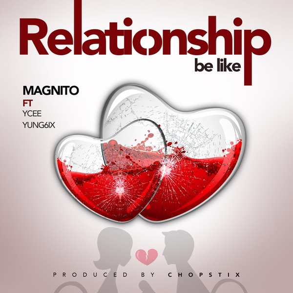Magnito – Relationship Be Like ft. Ycee, Yung6ix