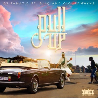 DJ Fanatic ft Gigi Lamayne & Bliq – Pull Up