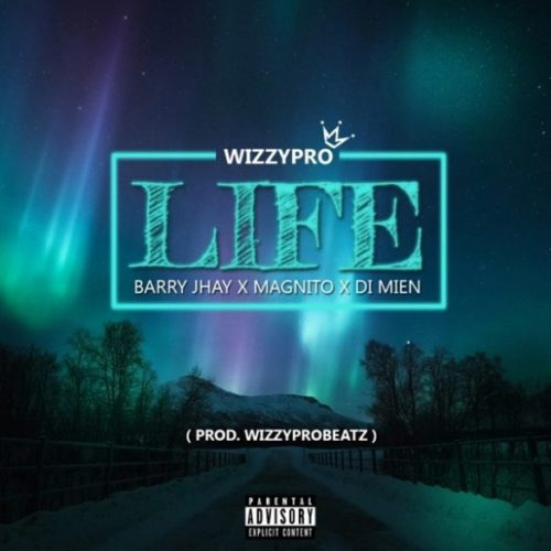 "WizzyPro – ""Life"" ft. Barry Jhay x Magnito x Di Mien"