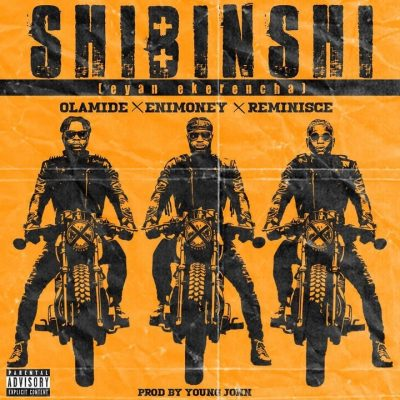 DJ Enimoney ft Olamide & Reminisce – Shibinshi