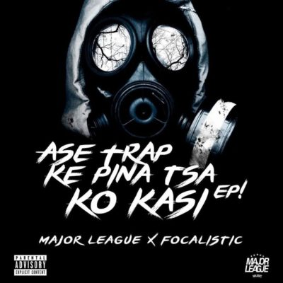 Major League & Focalistic – Ase Trap Ke Pina Tsa Ko Kasi EP