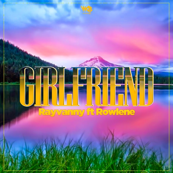 Rayvanny – Girlfriend ft. Rowlene