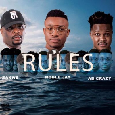 Noble Jay – Rules Ft. Zakwe & Ab Crazy