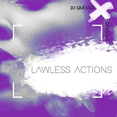 DJ Questo & Rocksolid – Lawless Actions