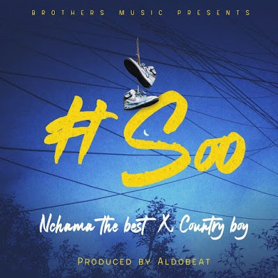 "Nchama The Best ft. Country Boy – ""Soo"""