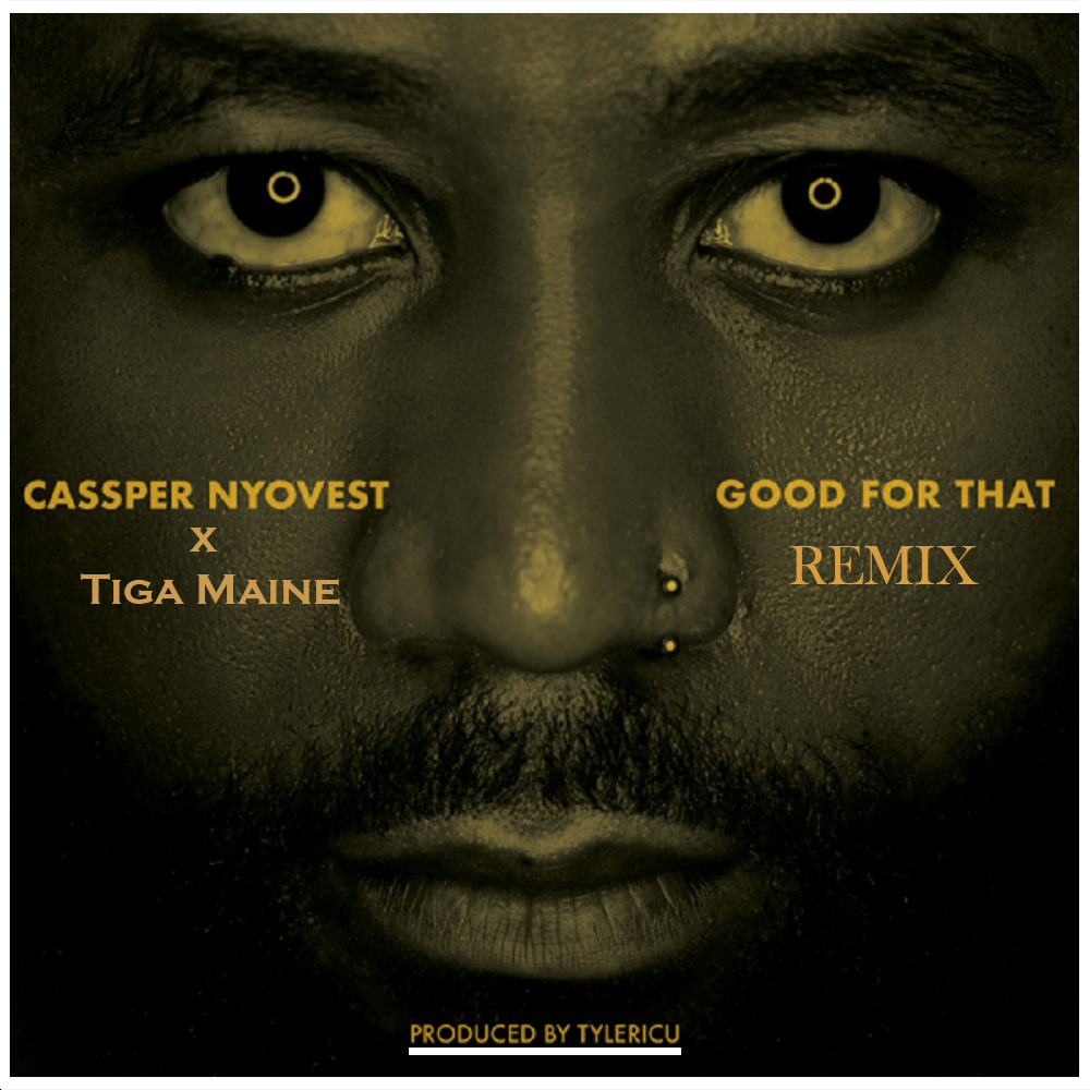 DOWNLOAD Cassper Nyovest – Good For That (Remix) ft. Tiga Maine