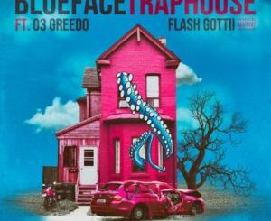 Blueface – Traphouse (feat. 03 Greedo & Flash Gottii)